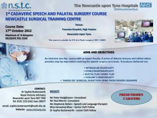 1 st  CADAVERIC SPEECH AND PALATAL SURGERY COURSE NEWCASTLE SURGICAL TRAINING CENTRE