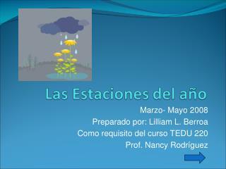 Marzo- Mayo 2008 Preparado por: Lilliam L. Berroa  Como requisito del curso TEDU 220 Prof. Nancy Rodríguez