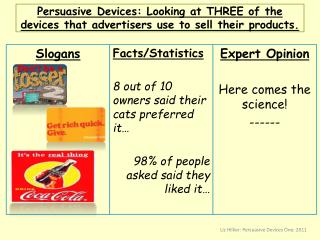 Persuasive  Devices: Looking at THREE of the devices that advertisers use to sell  their products.