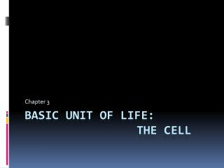 Basic Unit of Life:  					The Cell