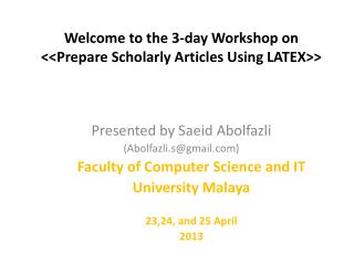 Welcome to the 3-day Workshop on <<Prepare Scholarly Articles Using LATEX>>