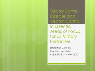 Vector Borne Disease and Vector Control in Essential Areas of Focus for US Military Personnel