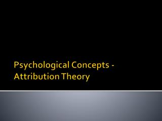 Psychological Concepts - Attribution Theory