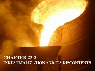 CHAPTER 23-2 INDUSTRIALIZATION AND ITS DISCONTENTS