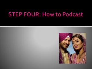 STEP FOUR: How to Podcast