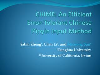 CHIME: An Efficient  Error-Tolerant Chinese  Pinyin Input Method