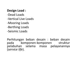 Design Load : Dead Loads Vertical Live Loads Mooring Loads Berthing  Loads Seismic Loads