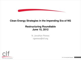 Clean Energy Strategies in the Impending Era of NG  Restructuring Roundtable  June 15, 2012