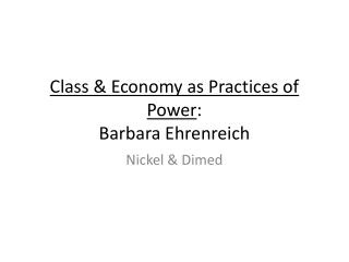 Class & Economy as Practices of Power : Barbara  Ehrenreich