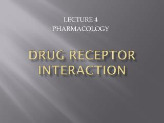 DRUG RECEPTOR INTERACTION