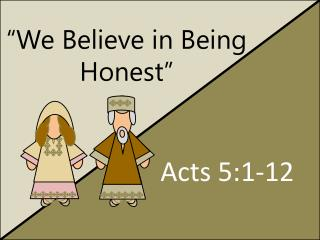 """We Believe in Being Honest"""
