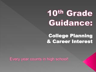 10 th  Grade Guidance:  College Planning  & Career Interest