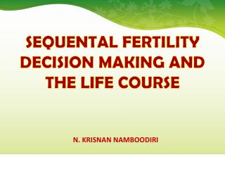 SEQUENTAL FERTILITY DECISION MAKING AND THE LIFE COURSE