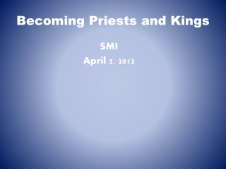 Becoming Priests and Kings