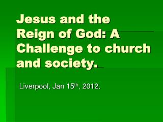 Jesus and the Reign of God: A Challenge to church and society.