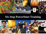 Six Step PowerStart Training