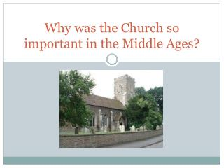 Why was the Church so important in the Middle Ages?