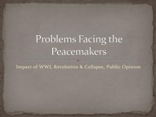 Problems Facing the Peacemakers