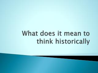 What does it mean to think historically