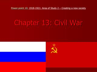 Power-point 10:  1918-1921: Area of Study 2 – Creating a new society Chapter 13: Civil War