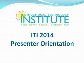 ITI 2014 Presenter Orientation