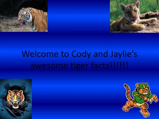 Welcome to Cody and Jaylie's  awesome tiger facts!!!!!!