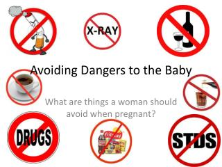 Avoiding Dangers to the Baby