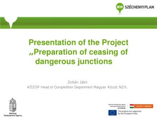 """Presentation of the Project """" Preparation of ceasing of dangerous junctions"""