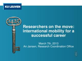 Researchers on the move : i nternational  mobility for a successful  career March  7th ,  2013