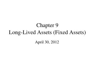 Chapter 9 Long-Lived Assets (Fixed Assets)