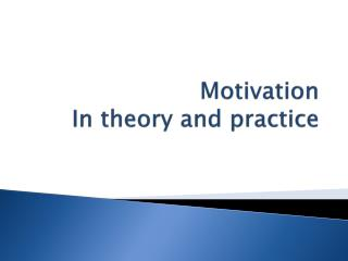 Motivation In theory and practice