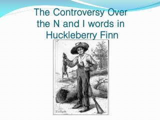 The Controversy Over  the N and I words in  Huckleberry Finn