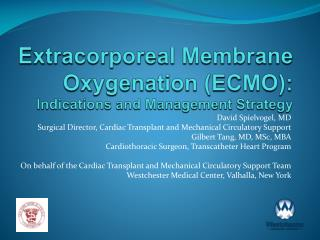 Extracorporeal  Membrane  Oxygenation (ECMO):  Indications and Management Strategy