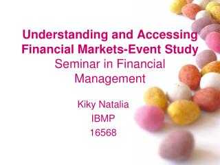 Understanding  and Accessing  Financial Markets-Event Study S eminar in Financial Management
