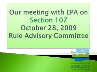 Our meeting with EPA on  Section 107 October 28, 2009 Rule Advisory Committee