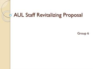 AUL Staff Revitalizing Proposal