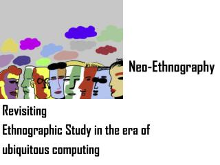 Revisiting  Ethnographic Study in the era of  ubiquitous computing