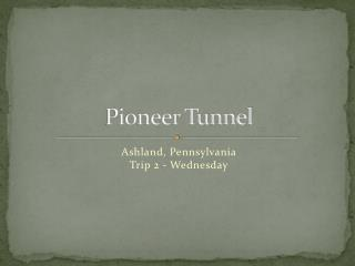 Pioneer Tunnel