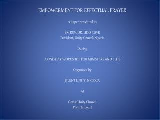 EMPOWERMENT FOR EFFECTUAL PRAYER  A  paper presented  by SR. REV. DR.  UDO IGWE