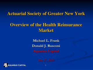 Actuarial Society of Greater New York Overview of the Health Reinsurance Market
