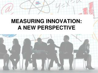 MEASURING INNOVATION:  A NEW PERSPECTIVE