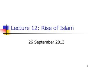 Lecture  12:  Rise of Islam