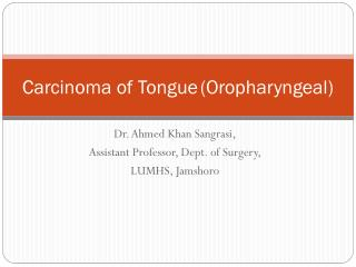 Carcinoma of Tongue	(Oropharyngeal)