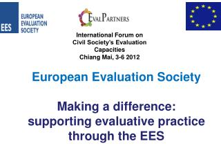 European Evaluation Society Making a difference: supporting evaluative practice through the EES