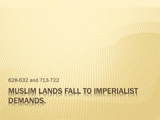 Muslim Lands Fall to Imperialist Demands.