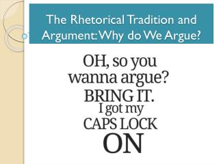 The Rhetorical Tradition and Argument: Why do We Argue?