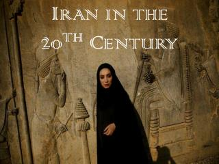 Iran in the  20 th  Century