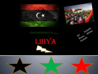 OUR EXPEIRENCE  I N   …… Libya