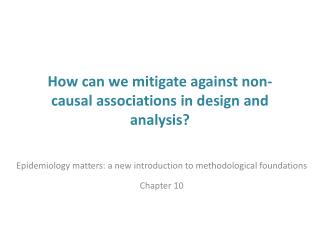 How can we mitigate against non-causal associations in design and analysis?
