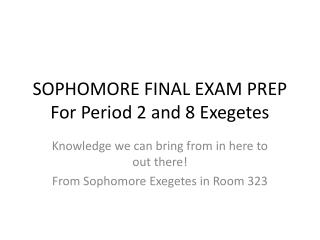 SOPHOMORE FINAL EXAM PREP  For Period 2 and 8 Exegetes